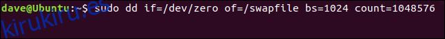 sudo dd if = / dev / zero of = / swapfile bs = 1024 count = 1048576 en una ventana de terminal