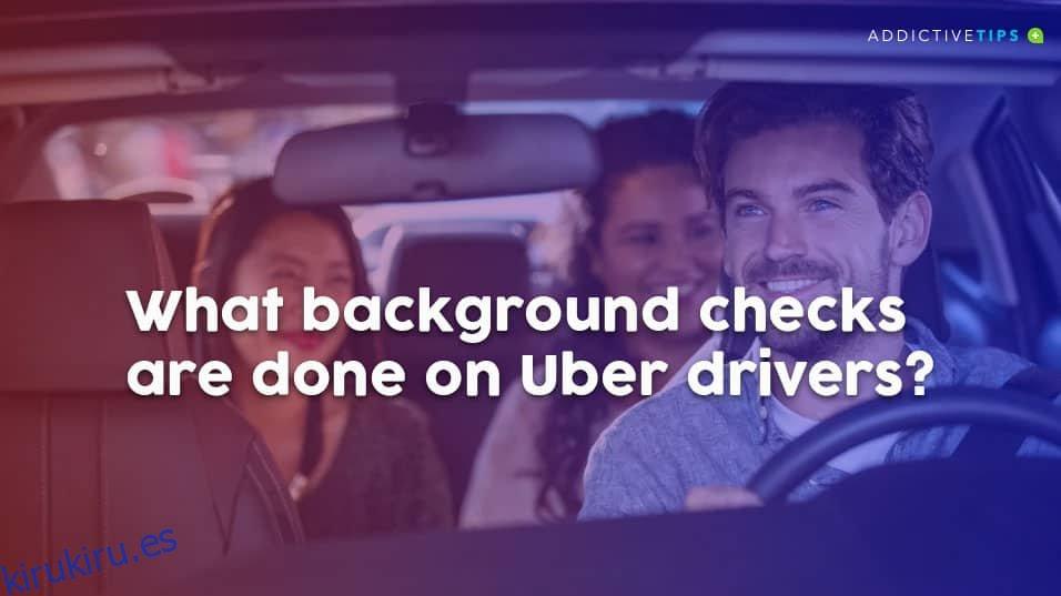 Explicación de la verificación de antecedentes del conductor de Uber: estado y requisitos